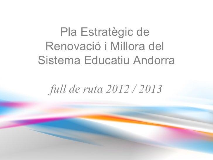 Pla Estratègic de Renovació i Millora delSistema Educatiu Andorra  full de ruta 2012 / 2013