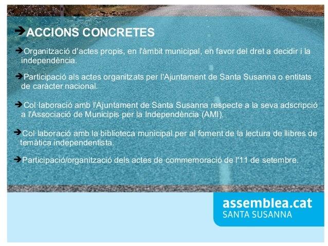 ➔ACCIONS CONCRETES ➔Organització d'actes propis, en l'àmbit municipal, en favor del dret a decidir i la independència. ➔Pa...