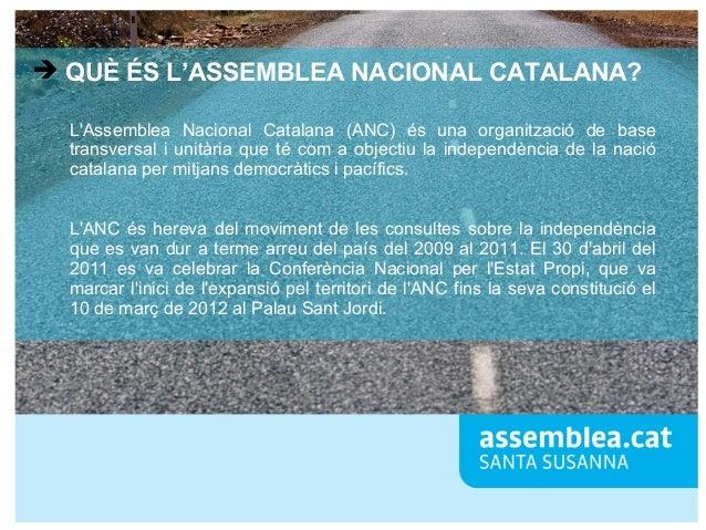 ➔ QUÈ ÉS L'ASSEMBLEA NACIONAL CATALANA? L'Assemblea Nacional Catalana (ANC) és una organització de base transversal i unit...
