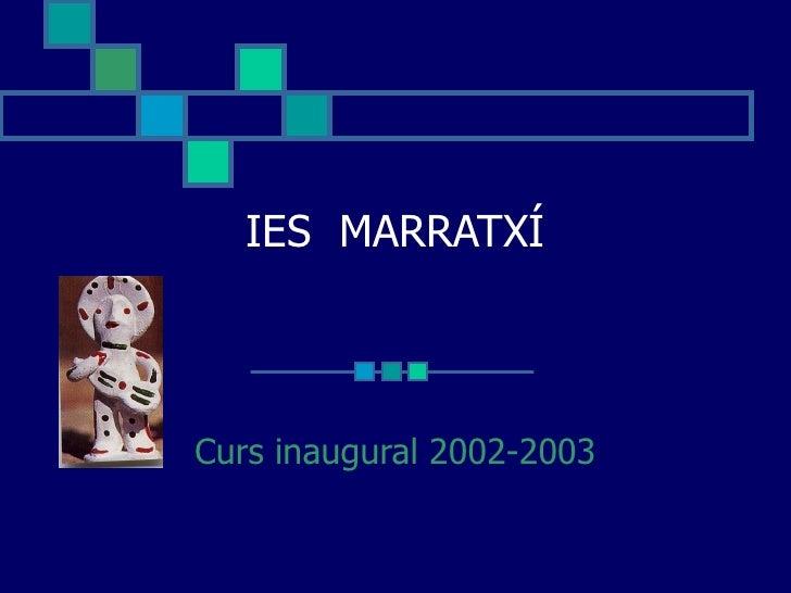 IES  MARRATXÍ Curs inaugural 2002-2003