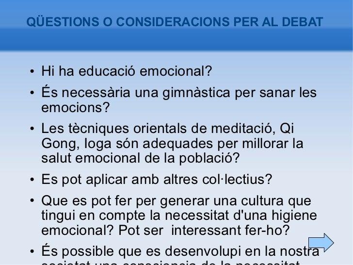 QÜESTIONS O CONSIDERACIONS PER AL DEBAT <ul><li>Hi ha educació emocional? </li></ul><ul><li>És necessària una gimnàstica p...