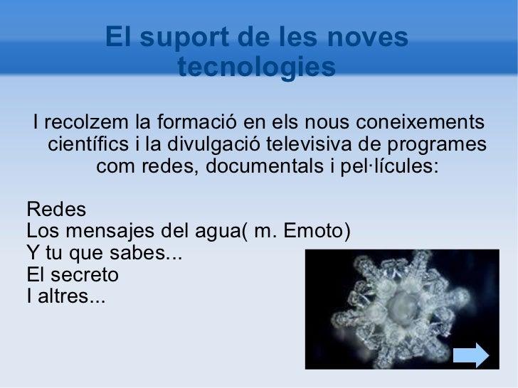 El suport de les noves tecnologies I recolzem la formació en els nous coneixements científics i la divulgació televisiva d...