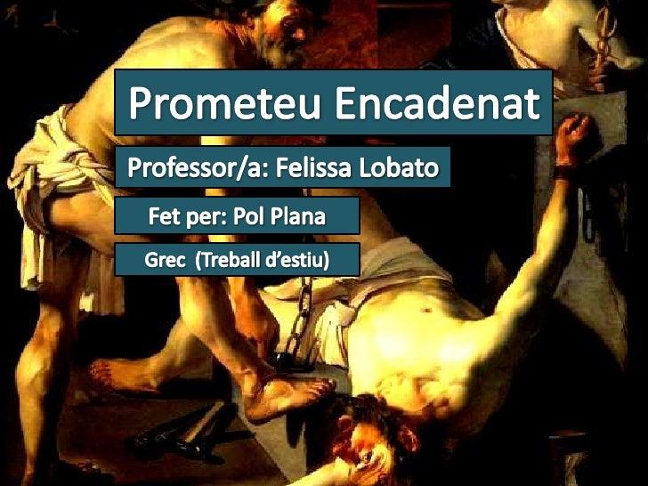 PrometeuEncadenat<br />Professor/a: Felissa Lobato<br />Fet per: Pol Plana<br />Grec (Treballd'estiu)<br />