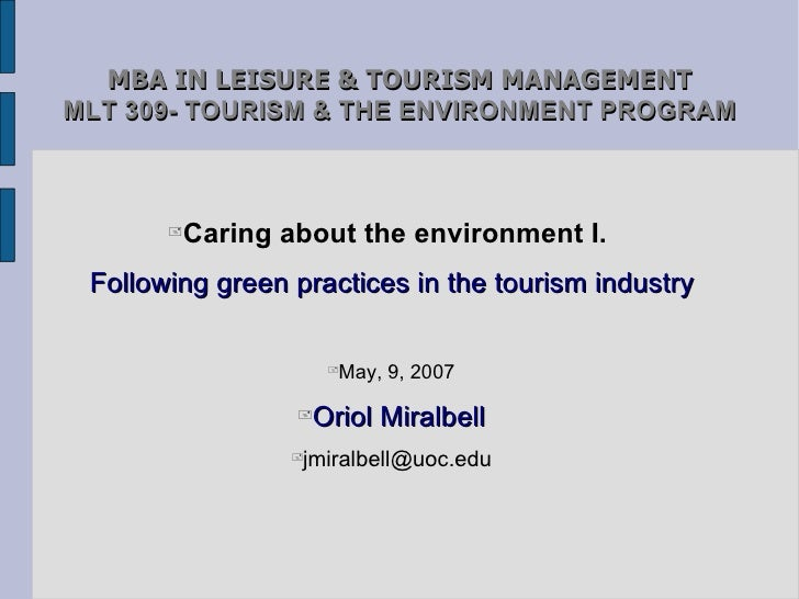 MBA IN LEISURE & TOURISM MANAGEMENT MLT 309- TOURISM & THE ENVIRONMENT PROGRAM <ul><li>Caring about the environment I.   F...