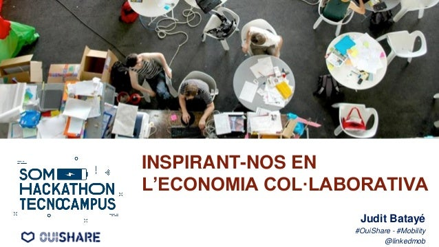 INSPIRANT-NOS EN L'ECONOMIA COL·LABORATIVA Judit Batayé #OuiShare - #Mobility @linkedmob