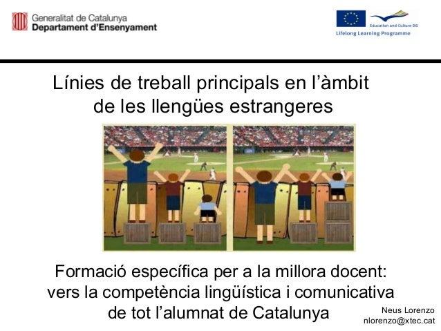 Línies de treball principals en l'àmbitde les llengües estrangeresFormació específica per a la millora docent:vers la comp...