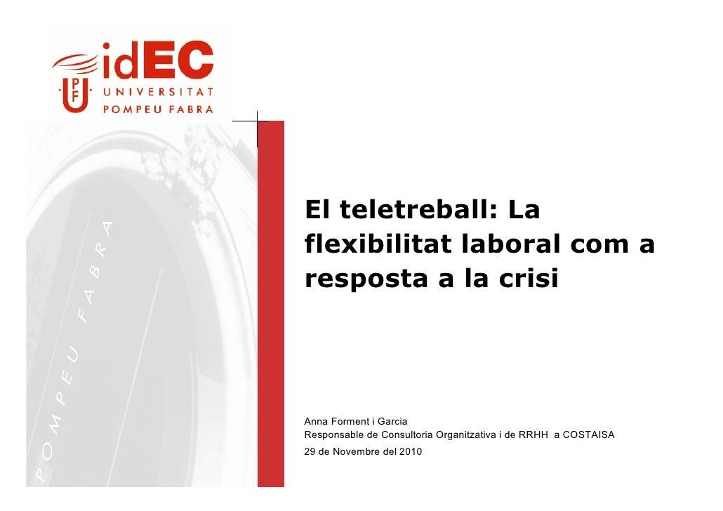 El teletreball: La flexibilitat laboral com a resposta a la crisi     Anna Forment i Garcia Responsable de Consultoria Org...