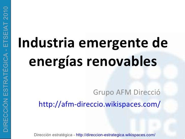 Industria emergente de energías renovables Grupo AFM Direcció http://afm-direccio.wikispaces.com/