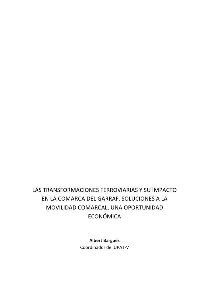 LAS TRANSFORMACIONES FERROVIARIAS Y SU IMPACTO   EN LA COMARCA DEL GARRAF. SOLUCIONES A LA     MOVILIDAD COMARCAL, UNA OPO...