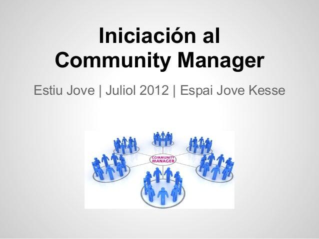 Iniciación al   Community ManagerEstiu Jove   Juliol 2012   Espai Jove Kesse