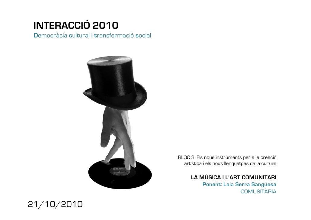 INTERACCIÓ 2010  Democràcia cultural i transformació social                                                   BLOC 3: Els ...