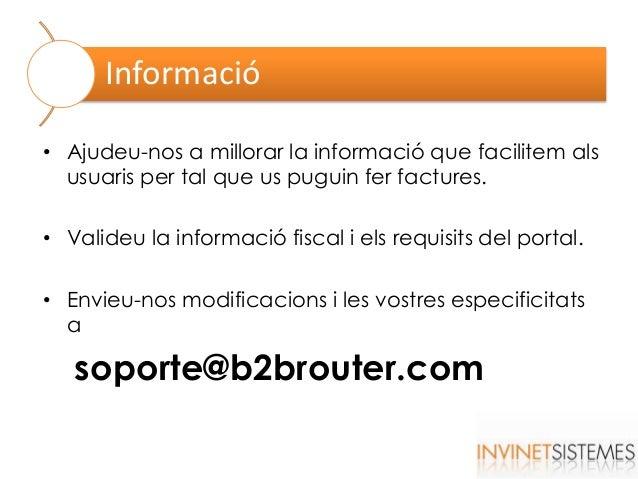 Informació • Ajudeu-nos a millorar la informació que facilitem als usuaris per tal que us puguin fer factures. • Valideu l...