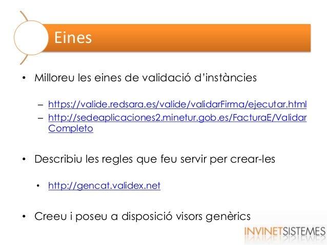 Eines • Milloreu les eines de validació d'instàncies – https://valide.redsara.es/valide/validarFirma/ejecutar.html – http:...