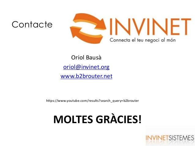 Contacte Oriol Bausà oriol@invinet.org www.b2brouter.net MOLTES GRÀCIES! https://www.youtube.com/results?search_query=b2br...
