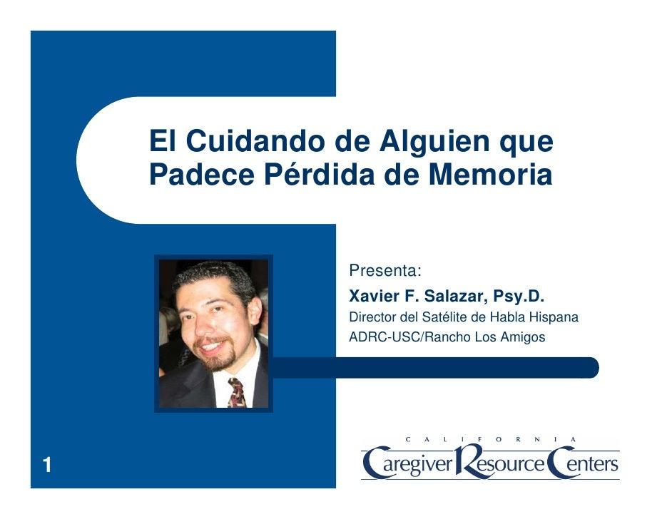 El Cuidando de Alguien que     Padece Pérdida de Memoria                   Presenta:                 Xavier F. Salazar, Ps...