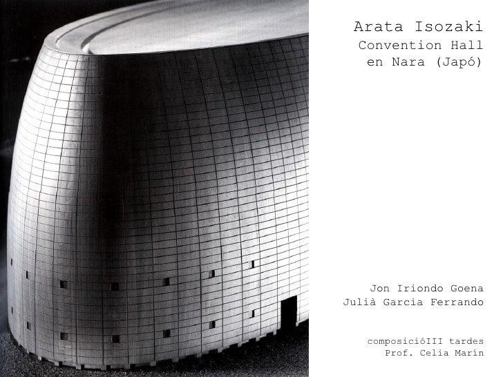 Arata Isozaki  Convention Hall   en Nara (Japó)    Jon Iriondo GoenaJulià Garcia Ferrando   composicióIII tardes      Prof...