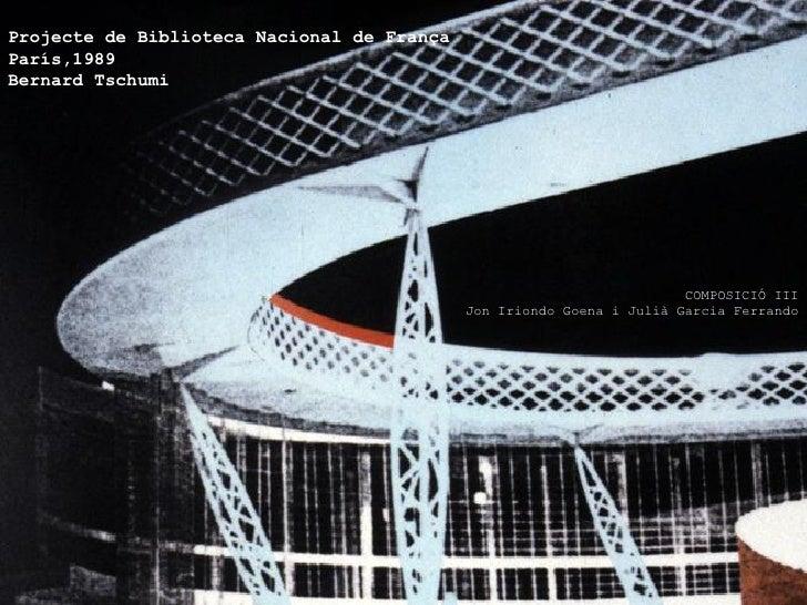 Projecte de Biblioteca Nacional de FrançaParís,1989Bernard Tschumi                                                        ...