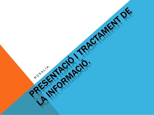 PRESENTACIÓ I TRACTAMENT DE LA INFORMACIÓ.La informació es pot presentar de dues maneres:-Mitjançant un processador de tex...