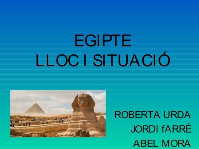 EGIPTE LLOC I SITUACIÓ ROBERTA URDA JORDI fARRÉ ABEL MORA