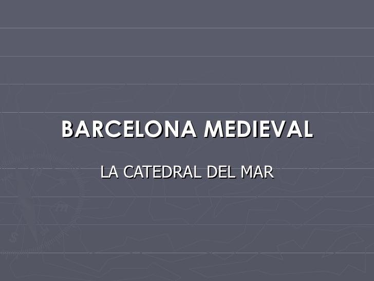 BARCELONA MEDIEVAL LA CATEDRAL DEL MAR