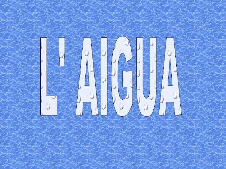 L' AIGUA