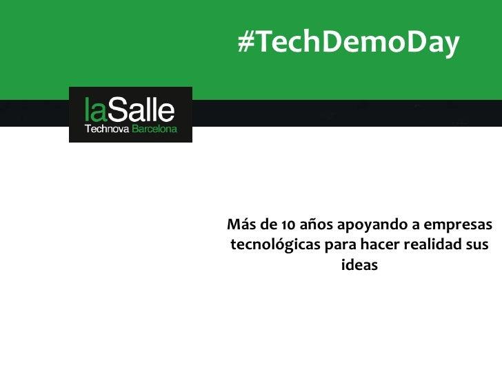 #TechDemoDayMás de 10 años apoyando a empresastecnológicas para hacer realidad sus               ideas