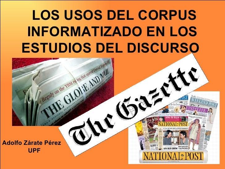 LOS USOS DEL CORPUS INFORMATIZADO EN LOS ESTUDIOS DEL DISCURSO  Adolfo Zárate Pérez UPF