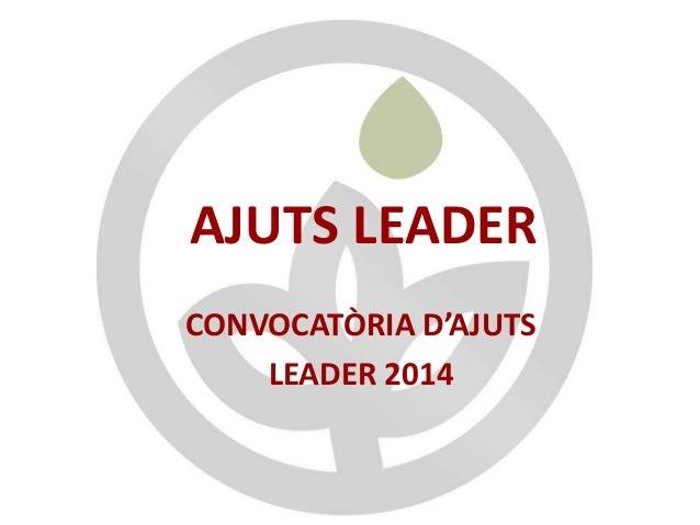 AJUTS LEADER  CONVOCATÒRIA D'AJUTS  LEADER 2014