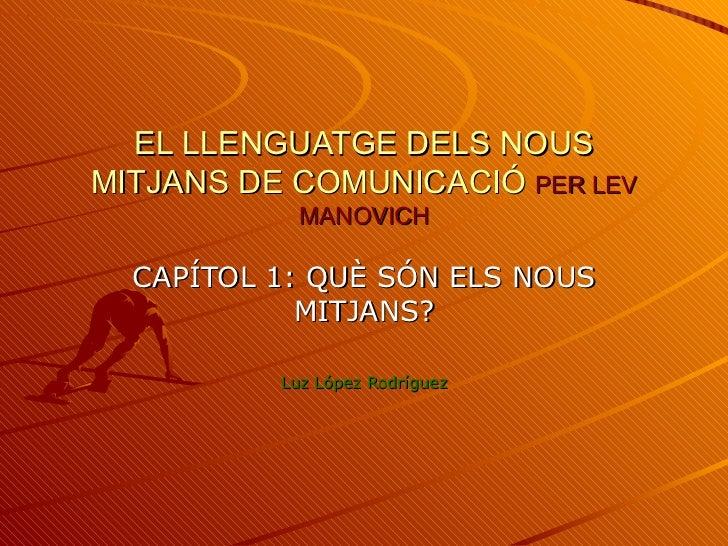 EL LLENGUATGE DELS NOUSMITJANS DE COMUNICACIÓ PER LEV            MANOVICH  CAPÍTOL 1: QUÈ SÓN ELS NOUS            MITJANS?...