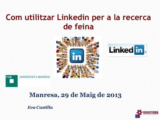 Com utilitzar Linkedin per a la recercade feinaEva Castilla