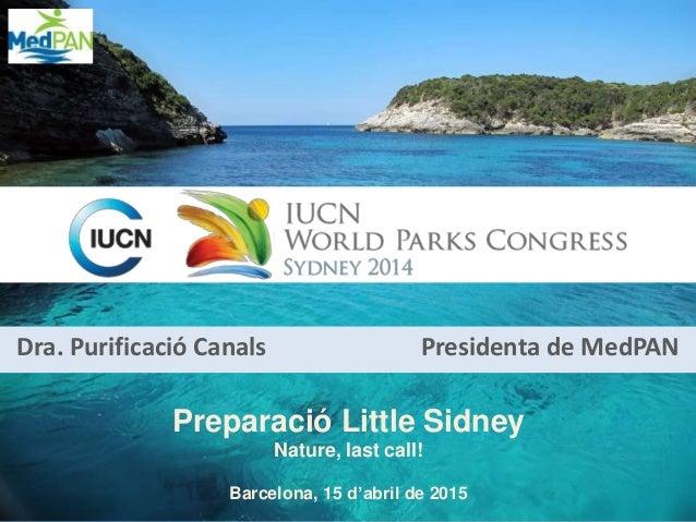 Dra. Purificació Canals Presidenta de MedPAN Preparació Little Sidney Nature, last call! Barcelona, 15 d'abril de 2015
