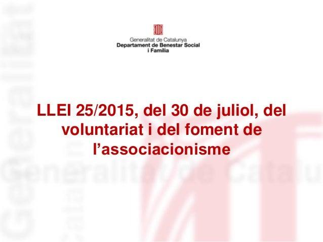 LLEI 25/2015, del 30 de juliol, del voluntariat i del foment de l'associacionisme