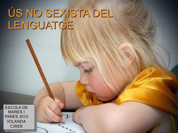 ÚS NO SEXISTA DEL LENGUATGEESCOLA DE  MARES IPARES 2012 IOLANDA   CIRER