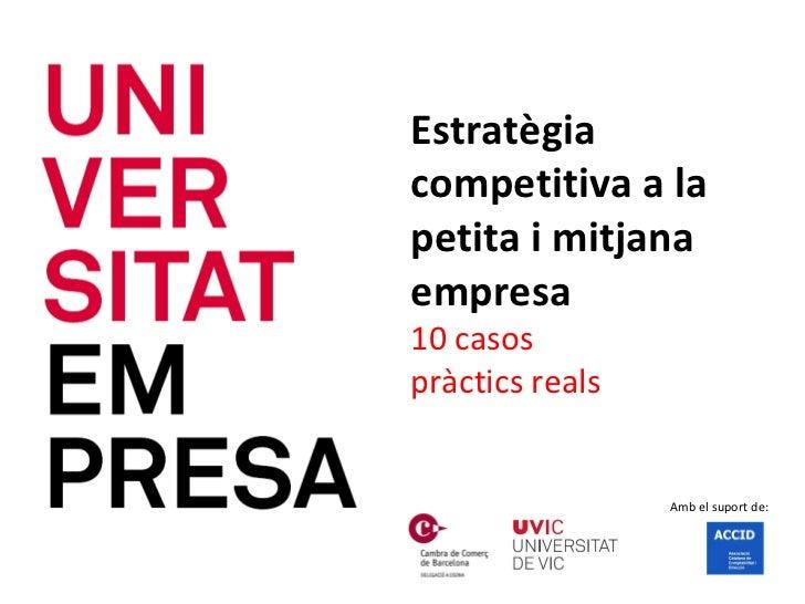 Estratègia competitiva a la petita i mitjana empresa 10 casos  pràctics reals Amb el suport de: