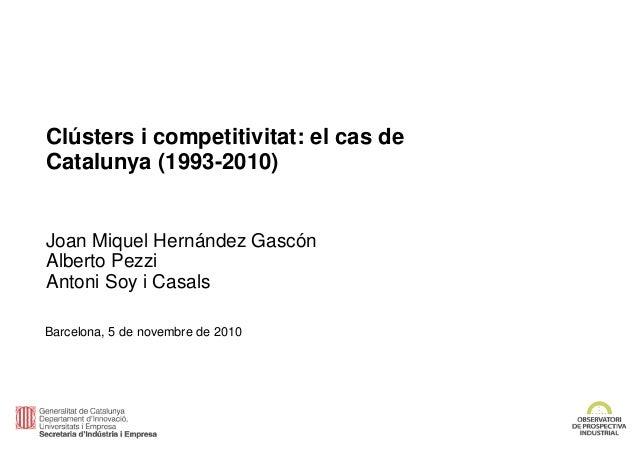 Clústers i competitivitat: el cas de Catalunya (1993-2010) Joan Miquel Hernández Gascón Alberto Pezzi Antoni Soy i Casals ...