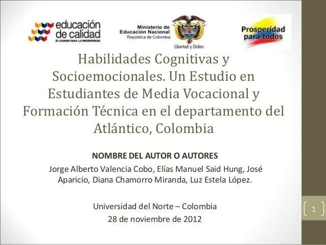 Habilidades Cognitivas y    Socioemocionales. Un Estudio en   Estudiantes de Media Vocacional yFormación Técnica en el dep...