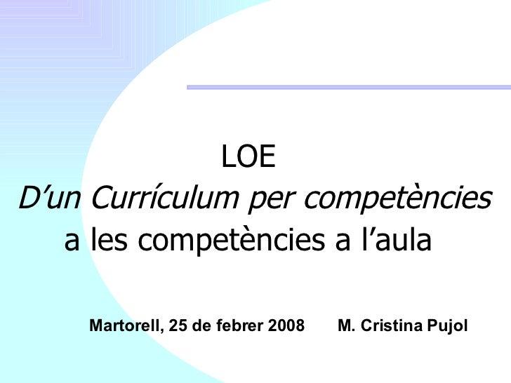 <ul><li>LOE </li></ul><ul><li>D'un Currículum per competències   </li></ul><ul><li>a les competències a l'aula </li></ul>M...