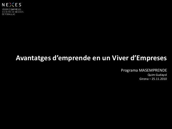 Avantatges d'emprende en un Viver d'Empreses<br />Programa MASEMPRENDE<br />Quim Gudayol<br />Girona – 25.11.2010<br />