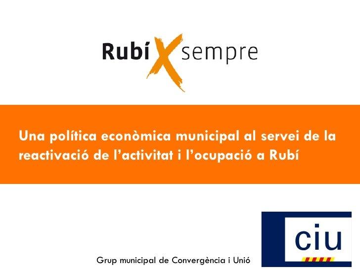 Una política econòmica municipal al servei de la reactivació de l'activitat i l'ocupació a Rubí  Grup municipal de Conver...
