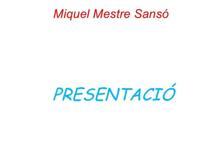 Miquel Mestre Sansó <ul><ul><li>PRESENTACIÓ </li></ul></ul>