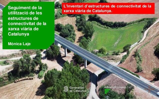 1  L'Inventari d'estructures de connectivitat de la  xarxa viària de Catalunya.  Seguiment de la  utilització de les  estr...