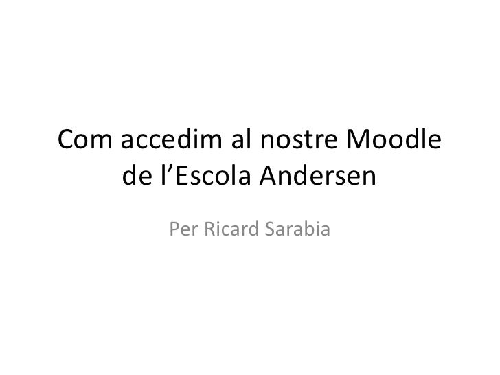 Com accedim al nostre Moodle de l'Escola Andersen<br />Per Ricard Sarabia<br />