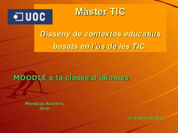 Màster TIC Disseny de contextos educatius basats en l'ús de les TIC   MOODLE a la  classe  d'idiomes Mendoza Romero, Joan ...