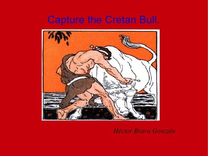 Capture the Cretan Bull .   Héctor Bravo Gonzalo
