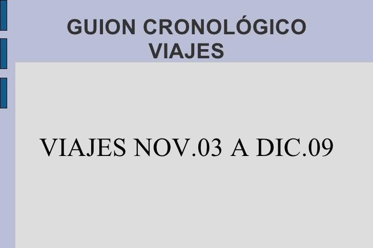 GUION CRONOLÓGICO VIAJES VIAJES NOV.03 A DIC.09