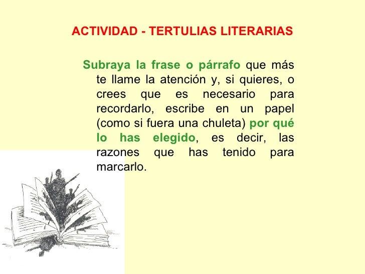 ACTIVIDAD - TERTULIAS LITERARIAS <ul><li>Subraya la frase o párrafo  que más te llame la atención y, si quieres, o crees q...