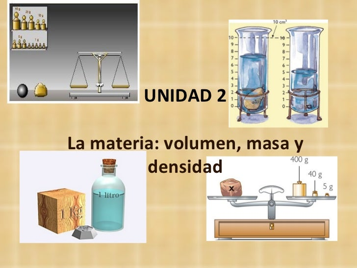 UNIDAD 2 La materia: volumen, masa y densidad