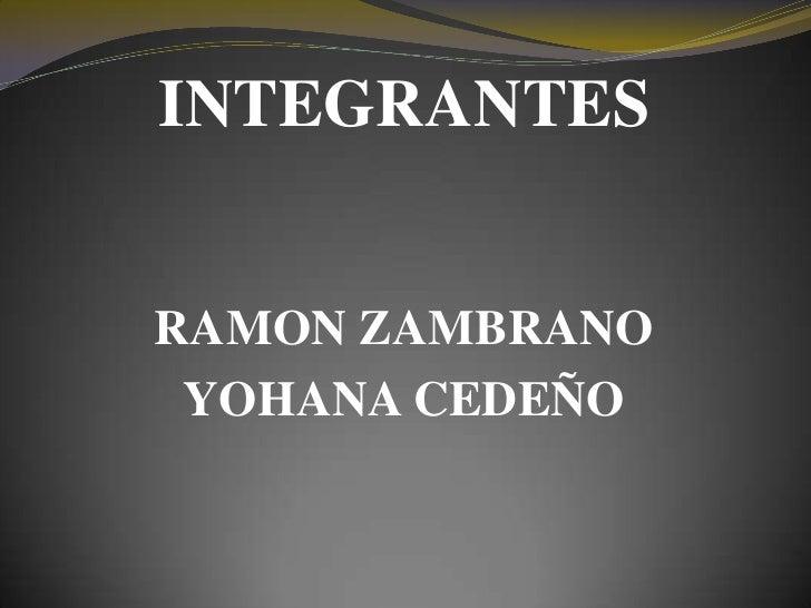 INTEGRANTES   RAMON ZAMBRANO  YOHANA CEDEÑO