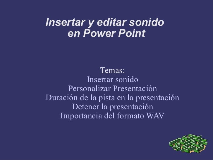Insertar y editar sonido  en Power Point Temas: Insertar sonido Personalizar Presentación Duración de la pista en la prese...