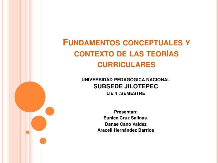 FUNDAMENTOS CONCEPTUALES Y   CONTEXTO DE LAS TEORÍAS        CURRICULARES    UNIVERSIDAD PEDAGÓGICA NACIONAL        SUBSEDE...